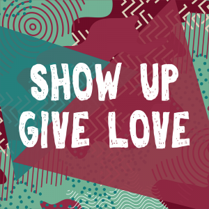 SHOW_UP_GIVE_LOVE